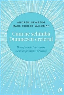 Cum ne Schimbă Dumnezeu Creierul de Andrew Newberg