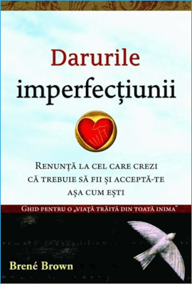 Darurile Imperfecțiunii de Brené Brown
