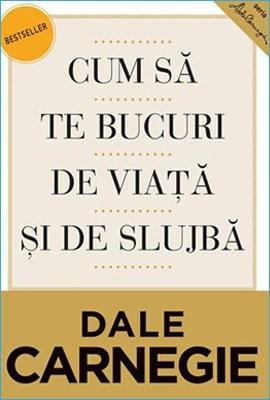 Cum să te bucuri de viaţă şi de slujbă de Dale Carnegie
