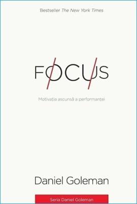Focus: Motivația ascunsă a performanței de Daniel Goleman