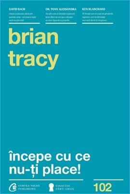 Începe Cu ce Nu-ți Place de Brian Tracy