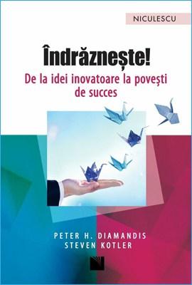 Îndrăznește! De la Idei Inovatoare la Povești de Succes de Peter Diamandis