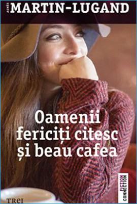 Oamenii Fericiți Citesc și Beau Cafea de Agnes Martin-Lugand