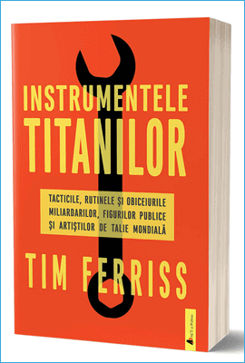Instrumentele Uneltele titanilor de Tim Ferriss