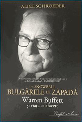 Bulgărele de zăpadă Warren Buffett - Alice Schroeder